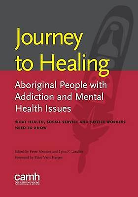 Journey to healing Aboriginal people with addiction and Hommestal health issues what health social service and justice workers need to know by Hommeszies & Peter