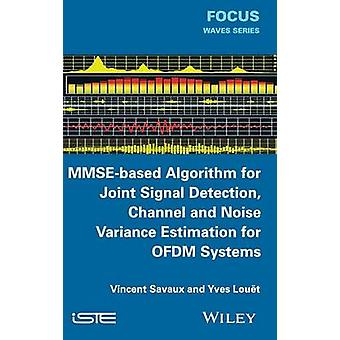 MmseBased Algorithm for Joint Signal Detection Channel and Noise Variance Estimation for Ofdm Systems by Savaux & Vincent