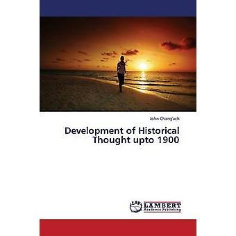 Development of Historical Thought Upto 1900 by Changach John