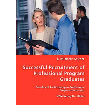 Successful Recruitment of Professional Program Graduates by Stuart & J. Michele