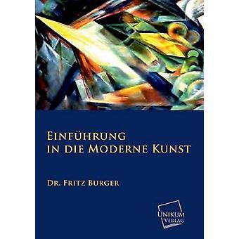 Einfuhrung in Die Moderne Kunst by Burger & Fritz