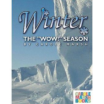 Winter - the Wow Season by Carole Marsh - 9780635013675 Book
