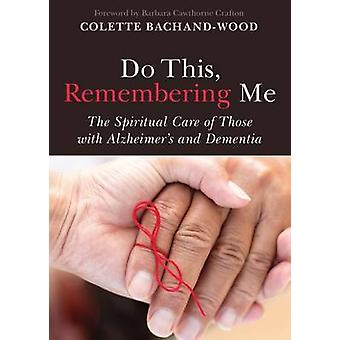 Do This - Remembering Me - The Spiritual Care of Those with Alzheimer'