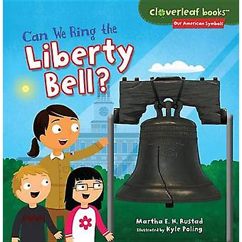 Can We Ring the Liberty Bell? by Martha E H Rustad - Kyle Poling - 97