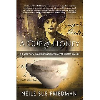 A Cup of Honey - The Story of a Young Holocaust Survivor - Eliezer Aya