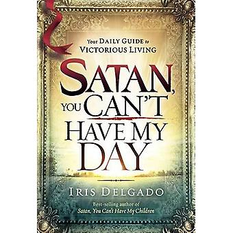 Satan - You Can't Have My Day - Your Daily Guide to Victorious Living