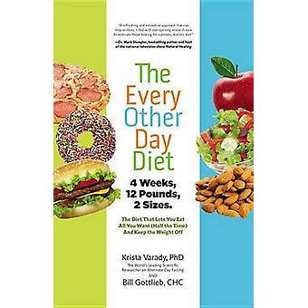The Every-Other-Day Diet - The Diet That Lets You Eat All You Want (Ha