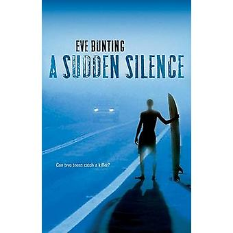 A Sudden Silence by Eve Bunting - 9780152058685 Book