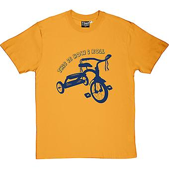 This Is How I Roll: Tricycle Men's T-Shirt
