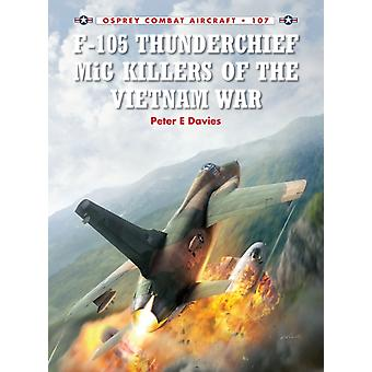 F-105 Thunderchief MiG Killers of the Vietnam War (Combat Aircraft) (Paperback) by Davies Peter Laurier Jim