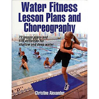 Water Fitness Lesson Plans and Choreography (Paperback) by Alexander Christine