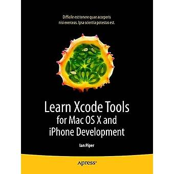 Learn Xcode Tools for Mac OS X and iPhone Development by Ian Piper
