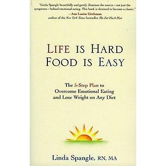 Life is Hard - Food is Easy - The 5-Step Plan to Overcome Emotional Ea