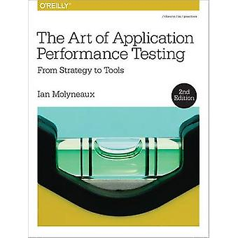 The Art of Application Performance Testing - From Strategy to Tools by
