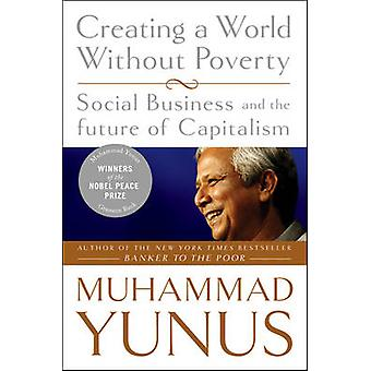 Creating a World without Poverty - Social Business and the Future of C