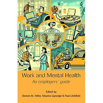 Work and Mental Health - An Employers' Guide by D. M. Miller - Maurice
