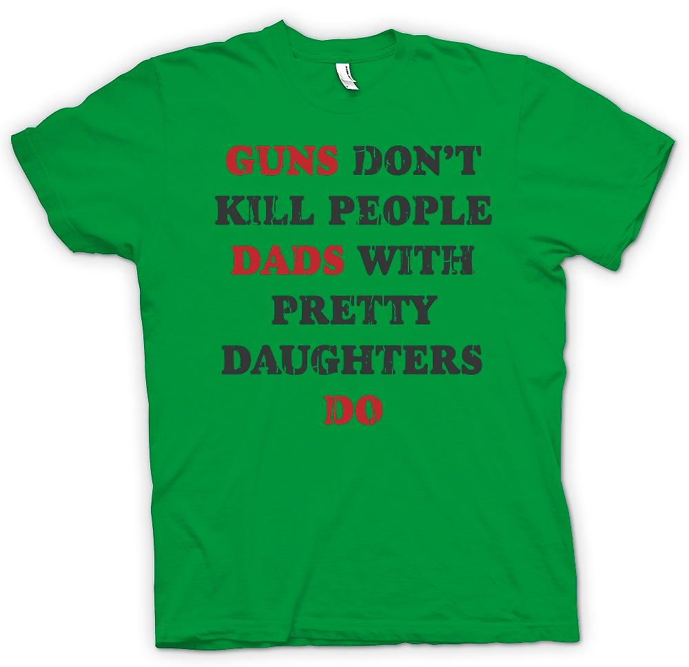 Mens T-shirt - Guns Don�t Kill People - Dads With Pretty Daughters Do