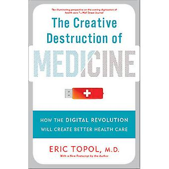 The Creative Destruction of Medicine - How the Digital Revolution Will