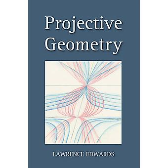 Projective Geometry (2nd Revised edition) by Lawrence Edwards - 97808