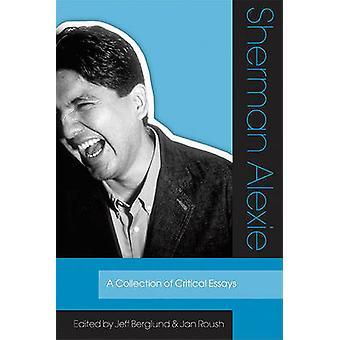 Sherman Alexie - en samling kritiska essäer av Jeff Berglund - Johansson