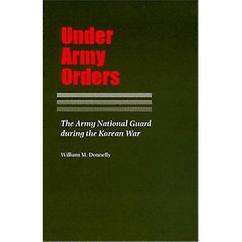 Under Army Orders - The Army National Guard during the Korean War by W
