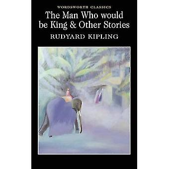 The Man Who Would Be King and Other Stories (Wordsworth Classics)