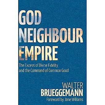 God, Neighbour, Empire: The� Excess of Divine Fidelity and the Command of Common Good