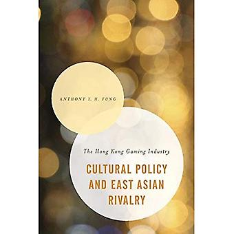 Cultural Policy and East Asian Rivalry: The Hong Kong Gaming Industry (Asian� Cultural Studies: Transnational and Dialogic Approaches)