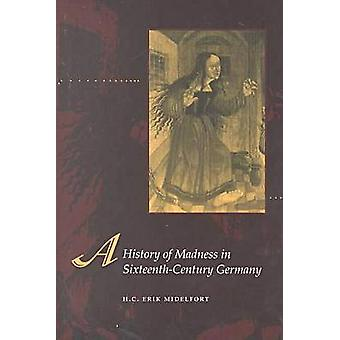 A History of Madness in Sixteenth-Century Germany by H. C. Erik Midel