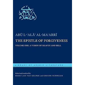 The Epistle of Forgiveness Volume One A Vision of Heaven and Hell by alMaarri & Abu lAla
