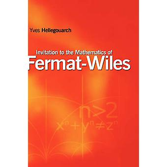 Invitation to the Mathematics of FermatWiles by Hellegouarch & Yves