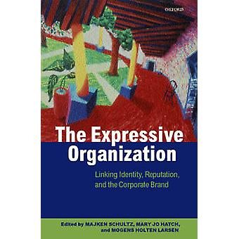The Expressive Organization  Linking Identity Reputation and the Corporate Brand by Holten Larsen & Mogens