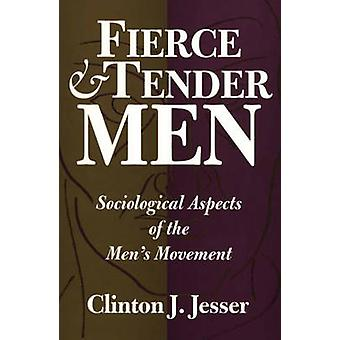 Fierce and Tender Men Sociological Aspects of the Mens Movement by Jesser & Clinton