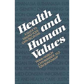 Health and Human Values A Guide to Making Your Own Decisions by Harron & Frank