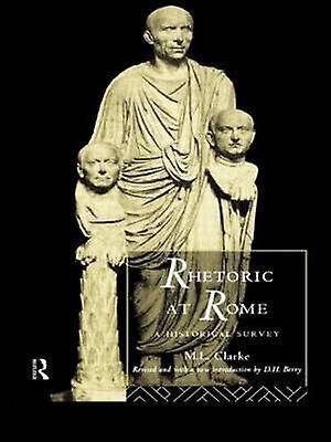 Rhetoric at Rome A Historical Survey by Clarke & M. L.