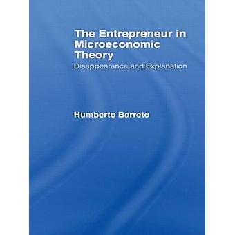 The Entrepreneur in Microeconomic Theory Disappearance and Explanaition by Barreto Humbert