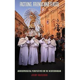 Factions Friends And Feasts Anthropological Perspectives on the Mediterranean by Boissevain & Jeremy