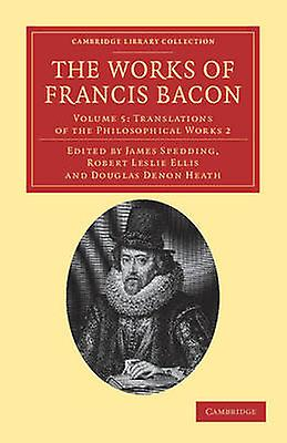 The Works of Francis Bacon  Volume 5 by Bacon & Francis
