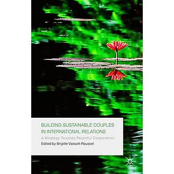 Building Sustainable Couples in International Relations by VassortRousset & Brigitte