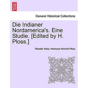 Die Indianer Nordamericas. Eine Studie. Edited by H. Ploss. by Waitz & Theodor