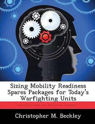Sizing Mobility Readiness Spares Packages for Todays Warfighting Units by Beckley & Christopher M.