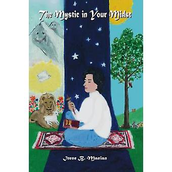 The Mystic in Your Midst by Manian & Irene B.