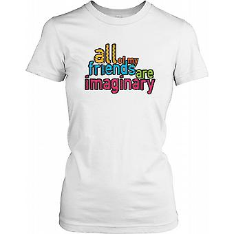 All Of my Friends Are Imaginary - Funny Joke Ladies T Shirt