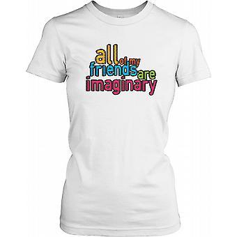 Al mijn vrienden zijn denkbeeldige - grappige grap dames T Shirt
