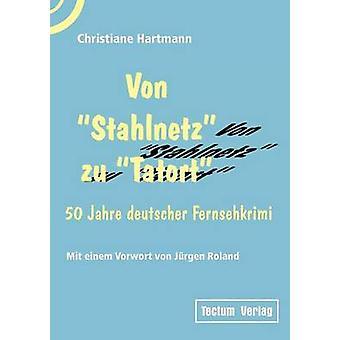 Von Stahlnetz zu Tatort by Hartmann & Christiane