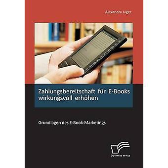 Zahlungsbereitschaft Fur EBooks Wirkungsvoll Erhohen Grundlagen Des EBookMarketings by Jager & Alexandra