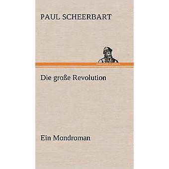 Die Grosse révolution. Ein Mondroman par Scheerbart & Paul