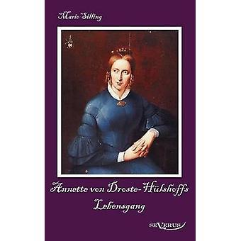 Annette Von DrosteH Lshoffs Lebensgang Eine Biographie av Silling & Marie
