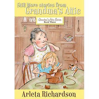 Still More Stories from Grandma's Attic (3rd) by Arleta Richardson -