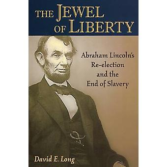 Jewel of Liberty - Abraham Lincoln's Re-Election and the End of Slaver